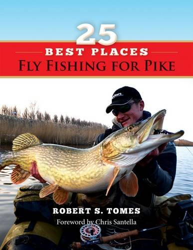 25 Best Places Fly Fishing for Pike: Tomes, Robert