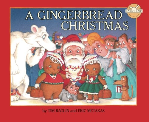 A Gingerbread Christmas (Rabbit Ears' Holiday Classics) (1939228042) by Metaxas, Eric; Raglan, Tim