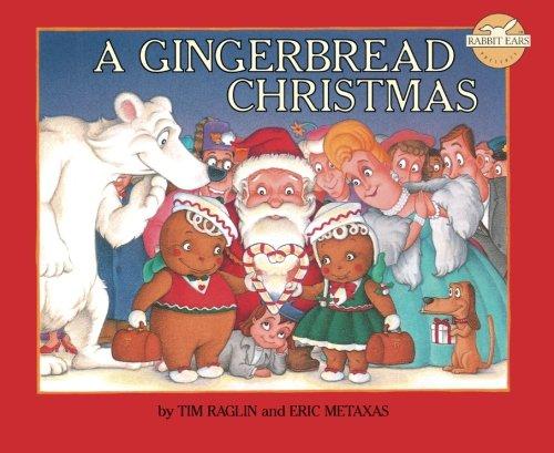 A Gingerbread Christmas (Rabbit Ears' Holiday Classics) (9781939228048) by Metaxas, Eric; Raglan, Tim