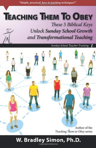 9781939257109: Teaching Them To Obey 1: These 5 Biblical Keys Unlock Sunday School Growth and Transformational Teaching (Sunday School Teacher Training)
