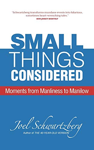 Small Things Considered: Moments from Manliness to: Schwartzberg, Joel