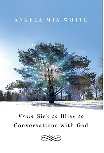 From Sick to Bliss to Conversations with God: White, Angela Mia