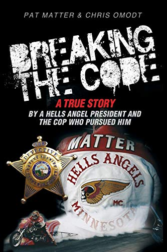 9781939288684: Breaking the Code: A True Story by a Hells Angel President and the Cop Who Pursued Him