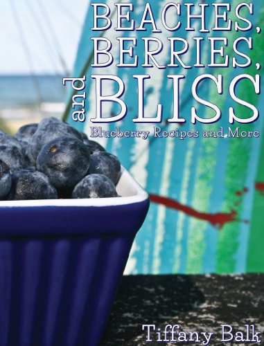 9781939294197: Beaches, Berries and Bliss: Blueberry Recipes and More