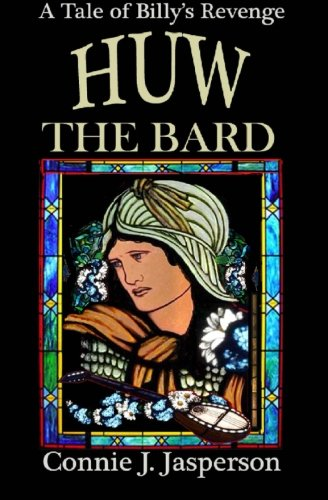 Huw the Bard: A Tale of Billy's Revenge: Connie J Jasperson
