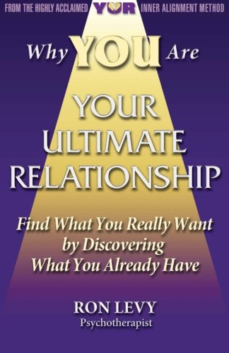 9781939325006: Why YOU Are YOUR ULTIMATE RELATIONSHIP: Find What You Really Want by Discovering What You Already Have