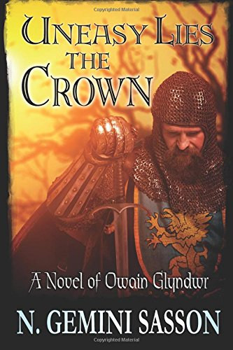 9781939344007: Uneasy Lies the Crown: A Novel of Owain Glyndwr