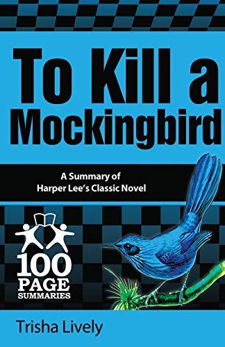 To Kill a Mockingbird: 100 Page Summary: Lively, Trisha