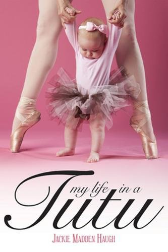 My Life in a Tutu: Jackie Madden Haugh