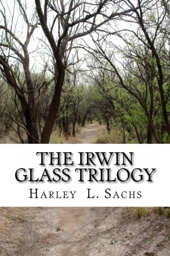 The Irwin Glass Trilogy: Three Complete Books in One Volume: Harley L. Sachs