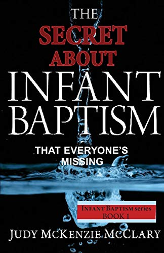 9781939387042: The Secret About Infant Baptism That Everyone's Missing