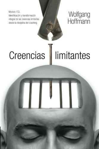 9781939393197: Creencias limitantes: Modelo ITCL. Identificación y transformación integral de las creencias limitantes desde la disciplina del coaching (Spanish Edition)