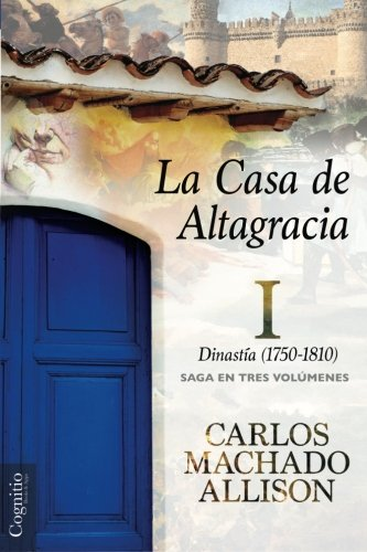 9781939393814: La Casa de Altagracia: Vol I. Dinastía (1750-1810) (Volume 1) (Spanish Edition)