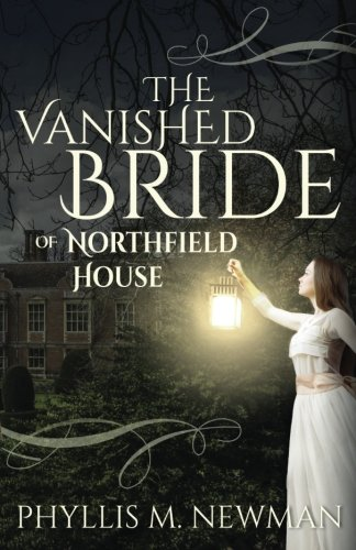 The Vanished Bride of Northfield House: Phyllis M. Newman