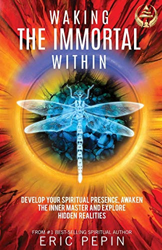 9781939410146: Waking the Immortal Within: Develop your Spiritual Presence, Awaken the Inner Master and Explore Hidden Realities