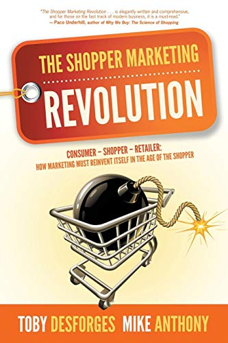 9781939418272: The Shopper Marketing Revolution: Consumer - Shopper - Retailer: How Marketing Must Reinvent Itself in the Age of the Shopper