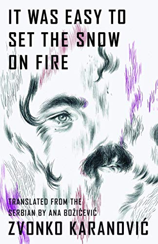 9781939419279: It Was Easy to Set the Snow On Fire: The Selected Poems of Zvonko Karanovic