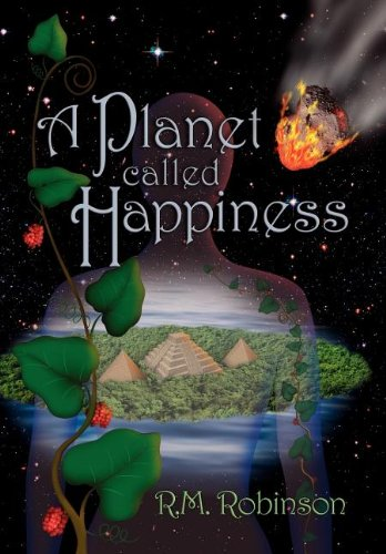 A Planet Called Happiness (Science Fiction by Scientists): Robinson, R. M.