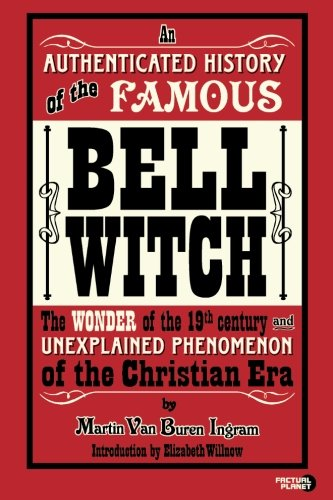 9781939437402: An Authenticated History of the Famous Bell Witch: The Wonder of the 19th Century and Unexplained Phenomenon of the Christian Era