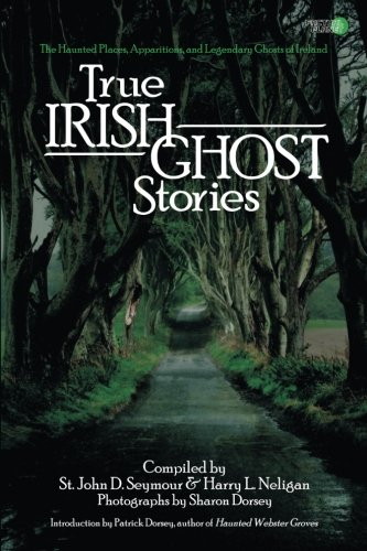 9781939437556: True Irish Ghost Stories: The Haunted Places, Apparitions, and Legendary Ghosts of Ireland