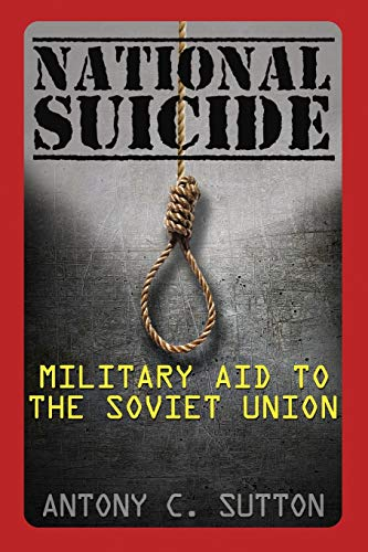 National Suicide: Military Aid to the Soviet Union: Antony C. Sutton
