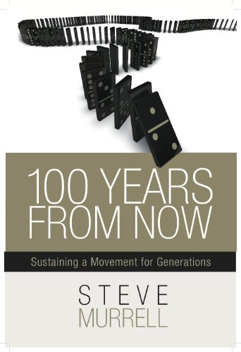 100 Years from Now: Sustaining a Movement for Generations: Murrell, Steve