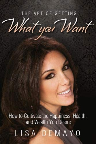 9781939447814: The Art of Getting What You Want: How to Cultivate the Happiness, Health, and Wealth You Desire