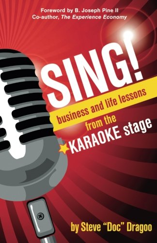 Sing!: Business and Life Lessons from the Karaoke Stage: Steve Dragoo