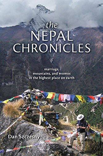 The Nepal Chronicles: Marriage, Mountains and Momos in the Highest Place on Earth: Szczesny, Dan