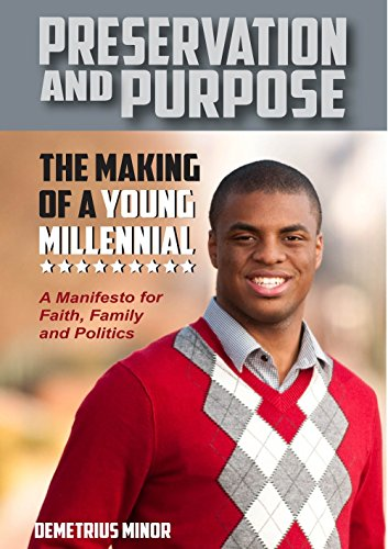 Preservation and Purpose: The Making of a Young Millennial, a Manifesto for Faith, Family and ...