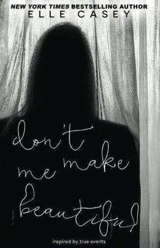 9781939455116: Don't Make Me Beautiful