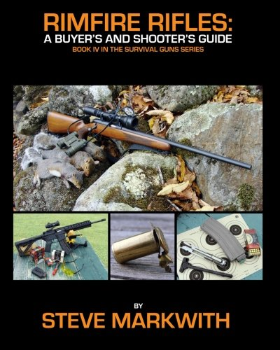 Rimfire Rifles: A Buyer's and Shooter's Guide (Survival Guns) (Volume 4): Steve Markwith