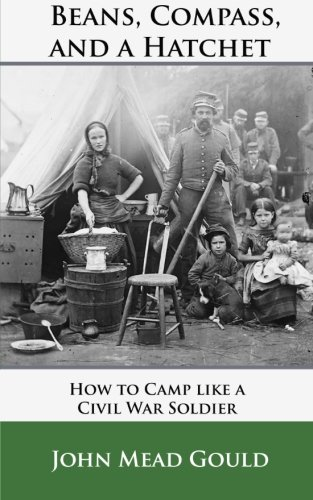 9781939473370: Beans, Compass, and a Hatchet: How to Camp like a Civil War Soldier