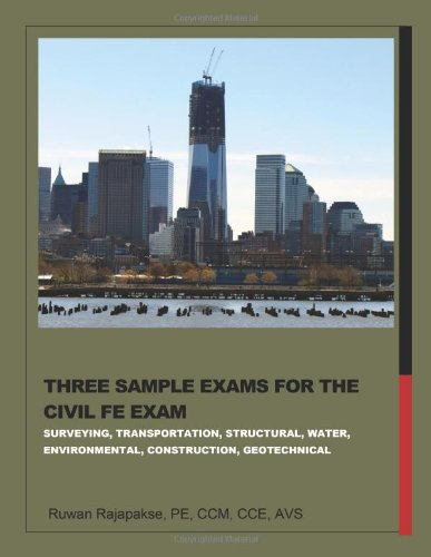 Three Sample Exams for the Civil FE Exam: Ruwan Rajapakse; PE; CCM; CCE; AVS