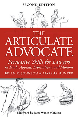9781939506030: The Articulate Advocate: Persuasive Skills for Lawyers in Trials, Appeals, Arbitrations, and Motions