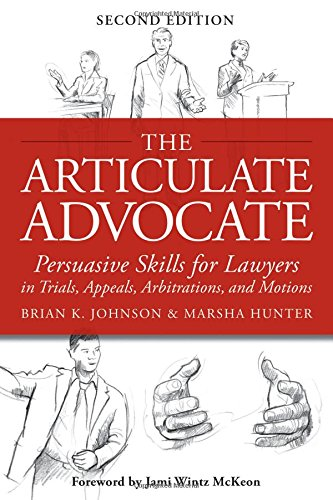 9781939506078: The Articulate Advocate: Persuasive Skills for Lawyers in Trials, Appeals, Arbitrations, and Motions