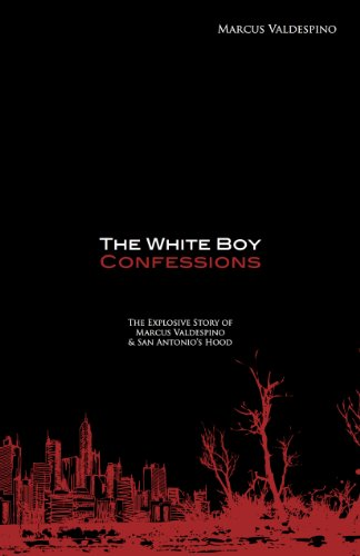 9781939521095: The White Boy Confessions: The Explosive Story of Marcus Valdespino and San Antonio's Hood