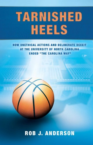 Tarnished Heels: How Unethical Action and Deliberate Deceipt at the University of North Carolina ...