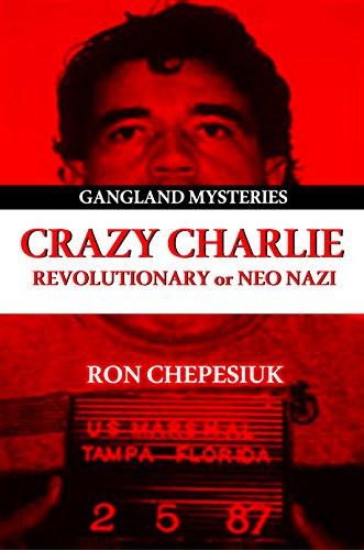 9781939521385: Crazy Charlie: Carlos Lehder, Revolutionary or Neo Nazi (Gangland Mysteries)