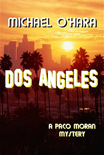 Dos Angeles (Paco Moran Mystery): Michael O'Hara