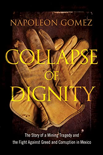 9781939529220: Collapse of Dignity: The Story of a Mining Tragedy and the Fight Against Greed and Corruption in Mexico