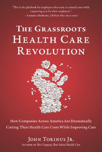 The Grassroots Health Care Revolution: How Companies Across America Are Dramatically Cutting Thei...
