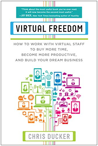 9781939529749: Virtual Freedom: How to Work with Virtual Staff to Buy More Time, Become More Productive, and Build Your Dream Business