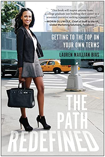 The Path Redefined: Getting to the Top on Your Own Terms: Bias, Lauren Maillian