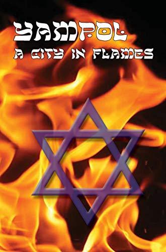 9781939561022: A City in Flames - Yizkor (Memorial) Book of Yampol, Ukraine