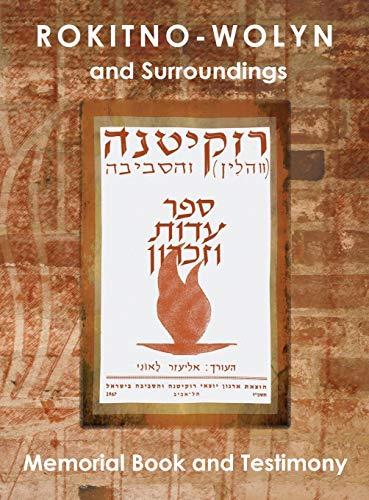 9781939561251: Rokitno-Wolyn and Surroundings - Memorial Book and Testimony Translation of Rokitno (Volin) ve-ha-seviva; Sefer Edut ve-Zikaron