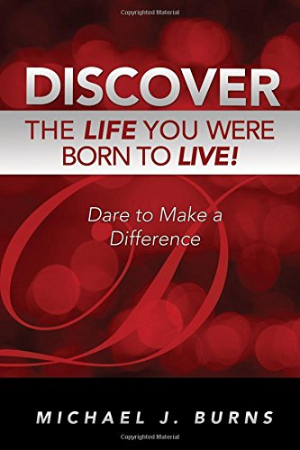 Discover the Life You Were Born to Live: Michael J. Burns