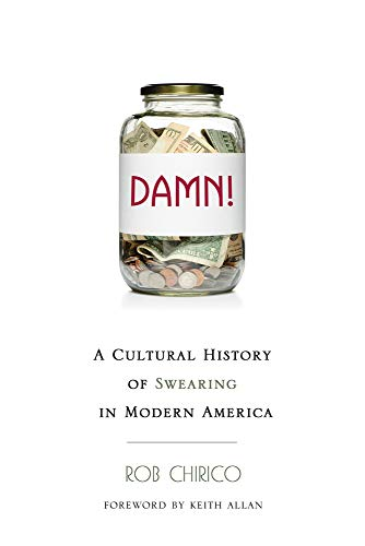 Damn!: A Cultural History of Swearing in Modern America: Chirico, Rob