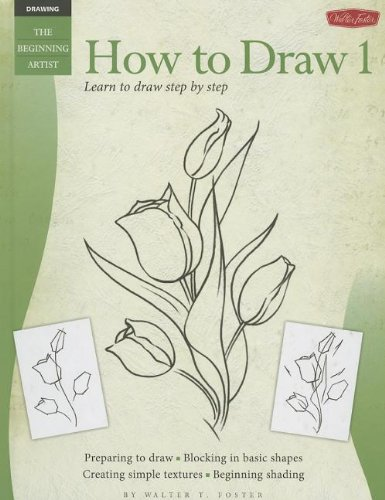 How to Draw 1: Learn to Draw Step by Step (Drawing. the Beginning Artist) (1939581060) by Walter T. Foster