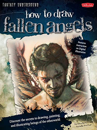 9781939581211: How to Draw Fallen Angels: Discover the Secrets to Drawing, Painting, and Illustrating Beings of the Otherworld